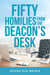 "Author Deacon Rick Wagner's Newly Released ""Fifty Homilies From The Deacon's Desk"" is a Collection of Inspiring Homilies to Edify God's Love and Abundance"