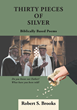 "Author Robert S. Brooks's Newly Released ""Thirty Pieces of Silver"" is a Virtuous Collection of Poems Expressing the Meaning of the Bible"