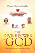 """Author Pamela Jean Edgerton Shields's Newly Released """"The Divine Power Of God: How God Mended My Broken Heart"""" is a Testament to God's Strength and Forgiveness"""