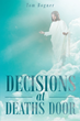 "Author Tom Bogner's Newly Released ""Decisions at Death's Door"" Is a Vivid Account of the Afterlife and the Signs That Lost Loved Ones Can Share With Those Still Living"