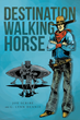 "Authors Joe Scribe and G. Lynn Dennie's New Book ""Destination Walking Horse"" is an Amusing Tale of the Wild West and the Strange Adventures of an Improbable Hero"