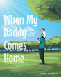 "Julie Gambra's New Book ""When My Daddy Comes Home"" is a Vividly Illustrated and Family-fun Children's Book that Will be Loved by All"