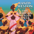 "NEA Jazz Master Randy Weston to Release New 2-CD Set, ""The African Nubian Suite,"" On His African Rhythms Label, January 20"