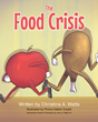 "Christina A. Watts's New Book ""The Food Crisis"" is an Entertaining, Vibrantly Crafted Work Full of Animated Characters"