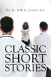"Sir Jr. A.K.A. Johnny Lee's New Book ""Classic Short Stories"" is a Brilliant and Engaging Collection of Short Stories"