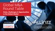 Global Round Table Highlights Uncertainty in M&A Environment but Provides Reasons to be Optimistic