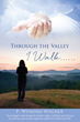 New Release, Through the Valley I Walk, Assures Believers They are Never Alone in Their Grief