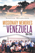 "Author Lorenzo Mondragon's Newly Released ""Missionary Memories from Venezuela 1994-2005"" is the Riveting Tale of the Author's Trials as a Missionary in South America"