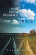 "Author Candace Cherry's Newly Released ""From Disgrace to Grace: How Jesus Touched My Life"" is an Honest and Moving Account of the Author's Transformation to Glory"