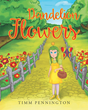 "Author Timm Pennington's Newly Released ""Dandelion Flowers"" is a Beautifully Illustrated Tale that Teaches Children to Believe in Themselves and Cherish Others"