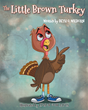 "Author Beth G. Wilborn's Newly Released ""The Little Brown Turkey"" is a Lovely Children's Story Featuring Friendship and Sharing During the Time of Giving Thanks"