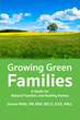 New Book from Praeclarus Press, Growing Green Families, Teaches Simple Ways for Families to Use Natural Products and Reduce Their Exposures to Toxins at Home