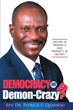 "Author Rev. Dr. Patrick E. Quainoo's newly released ""Democracy or Demon-Crazy?"" is an all-telling account of the effect of democracy today on the future of America"