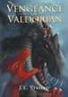 "Author J.E. Strong's Newly Released ""Vengeance Of Valdorian"" is a Spectacular Battle Between Good and Evil in a Fantasy Novel of Awesome Proportions"