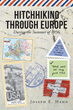 "Author Joseph E. Hahn's New Book ""Hitchhiking through Europe: During the Summer of 1956"" is the Personal Account of a Fun-Filled Adventure Across Europe"