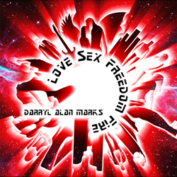 Love Sex Freedom Fire - Darryl Alan Marks Deut Album