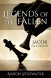 Xulon Press Exemplifies the Struggles Faced by Every Man Against Evil Through the LEGENDS OF THE FALLEN – JACOB THE CHOSEN