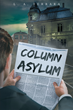 "L. A. Ferrara's New Book ""Column Asylum"" is a Philosophical, In-depth Thriller that Delves into the Meaning of Life and the Human Psyche"