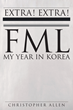 "Christopher Allen's New Book ""FML- My Year in Korea"" is a Hilarious and Disparaging True Story of the Author's Experiences in Korea"