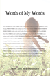 "Mary Ann McBride-Brown's New Book ""Worth of My Words"" is a Fountain of Poetic Language that Frames the Themes of Religion, Relationships, Race, Reality, and Release"