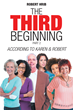 "Author Robert Hrib's New Book ""The Third Beginning Part 2: According to Karen & Robert"" is a Post-Apocalyptic Science Fiction Novel Following the Survivors to Safety"