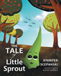 "Author Jennifer Scepanski's Newly Released ""The Tale of Little Sprout"" is a Charming Children's Story Teaching the Importance of Believing in God's Plan for Each Person"