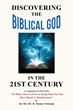 "R. Thomas Vosburgh's Newly Released ""Discovering the Biblical God in the 21st Century"" is an Invaluable Guide for Explaining the Biblical God to Today's Unbelievers"