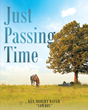 "Ken Robert Baugh's New Book ""Just Passing Time"" is a Passionate and Detailed Collection of Stories, Thoughts and Poems"