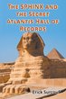 "Ancient Egyptian Secrets Play Out in Historical Thriller, ""The Sphinx and the Secret Atlantis Hall of Records"""