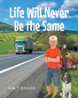 "Kim T. Briggs's New Book ""Life Will Never Be The Same"" is a Young Adult Fictional Story About a Boy who Embarks on an Unexpected Adventure With the Help of his Dog, Taffy"