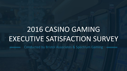 Complete results from Bristol Associates and Spectrum Gaming 2016 Casino Gaming Executive Satisfaction Survey