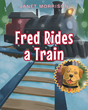 "Author Janet Morrison's Newly Released ""Fred Rides a Train"" Is a Magical Holiday Children's Story Following a Sweet Dog and His Owner on an Adventure"