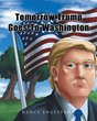 "Author Nancy Engestrom's New Release ""Tomorrow Trump Goes To Washington"" is a Great Book that can Introduce Ways for Parents and Children to Read and Discuss Mr. Trump"