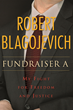 Legal Thriller 'Fundraiser A: My Fight for Freedom and Justice' by Robert Blagojevich Named Winner USA Best Books Awards 2016 for Law
