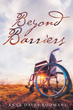 "Anne Davey Koomans's New Book ""Beyond Barriers"" is the Touching and Motivational True Story of a Man who Refuses to Concede to Obstacles in Life"