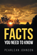 "Pearlean Johnson's New Book ""Facts You Need to Know"" is a Compelling, Controversial Book that Provides Answers to Troubling Problems in the World in Which We Live"