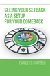 "Author Charles D. Dantzler's New Book ""Seeing Your Setback as a Setup for your Comeback"" is an Elegant Description of the Application of God's Word in Everyday Life"