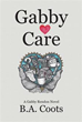 B.A. Coots combines mystery, romance, reflections in 'Gabby Care'