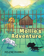 "Helene Harris's New Book ""Mollie's Adventure"" Follows Molly the Dog on Her Long Road Home, Her Encounters with Animals, and Her Reunion with her Beloved Max"