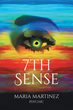 "Maria Martinez's New Book ""7th Sense"" is Her Life Story and the Story of Her Clients and Spiritual Encounters Over Her Forty-Five Year Career as a Professional Psychic"