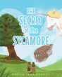 "Sheila Lynn Conary's New Book ""The Secret of the Sycamore"" is an Exciting and Imaginative Tale for Young Readers as Well as Those Young at Heart"