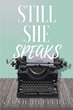 """Author Sarah Depledge's Newly Released """"Still She Speaks"""" is a Tale of Every Woman, for Every Woman"""