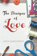 "Joyce Armintrout's New Book ""The Designs of Love"" is an Emotional and Dramatic Story of Romance and Destiny"