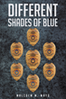 "Malcom M. Mayo's New Book ""Different Shades of Blue"" is the Story of a Group of Police Officers Who Served Together on the Vice Squad in Baltimore During the 1960's"
