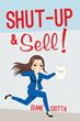 """Author Diane Ciotta's Newly Released """"Shut-Up & Sell!"""" Is a Fantastic Tool for Understanding and Avoiding Common Pitfalls That Often Impede True Success in Sales"""