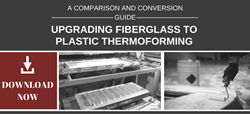 Fiberglass to Plastic Thermoforming Comparison and Conversion Guide