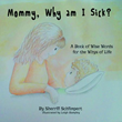 Xulon Press Announces Mommy, Why Am I Sick? - A Book of Wise Words for the Whys of Life Explains to a Child Why God Allows Suffering
