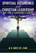 Xulon Press Announces the New Release Spiritual Disciplines and Christian Leadership Are You A Kingdom Leader?