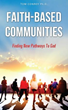 New Release Faith-Based Communities - Finding New Pathways To God Helps People Develop a Deeper Spiritual Life