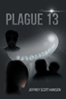 "Jeffrey S. Hansen's New Book ""Plague 13"" is a Riveting Mystery Thriller That is Sure to Tingle the Spine"